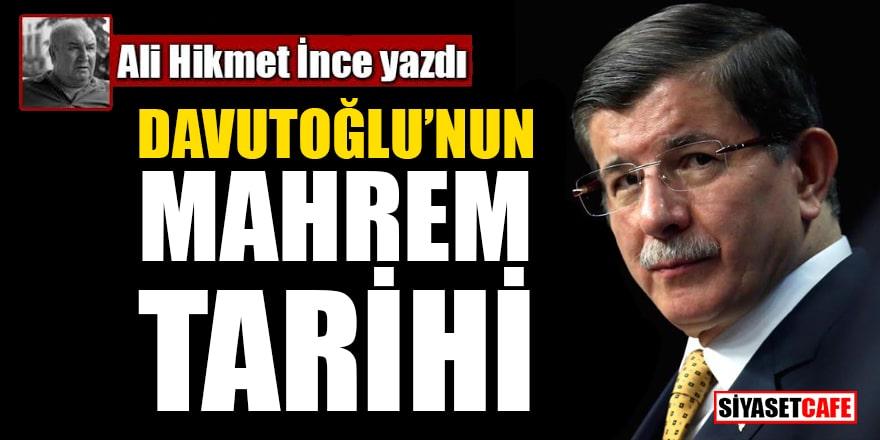 Ali Hikmet İnce yazdı: Davutoğlu'nun mahrem tarihi