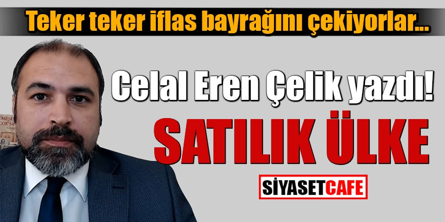 Celal Eren Çelik yazdı: Satılık Ülke