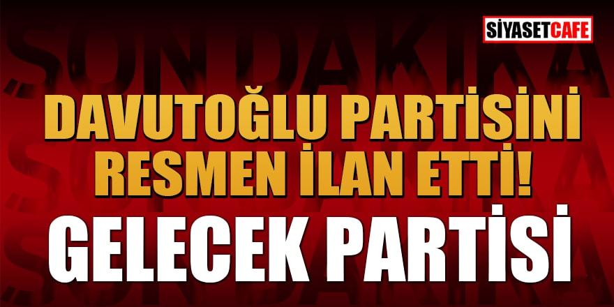 Son dakika! Davutoğlu partisini resmen ilan etti: Gelecek Partisi