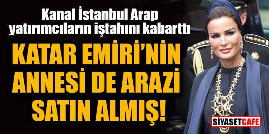 Katar Emiri'nin annesi Kanal İstanbul güzergahında 44 dönüm arazi satın almış!