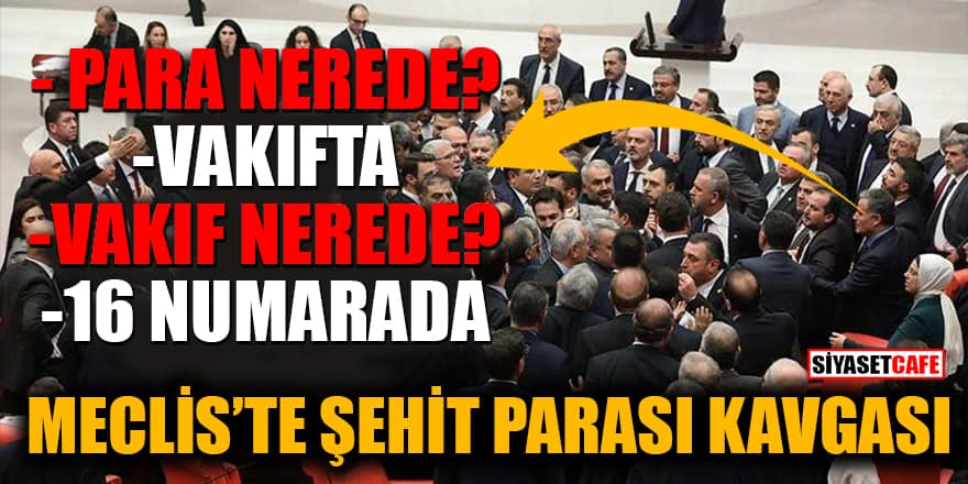 Meclis'te şehit parası kavgası! AK Parti'li ve CHP'li vekiller birbirine girdi