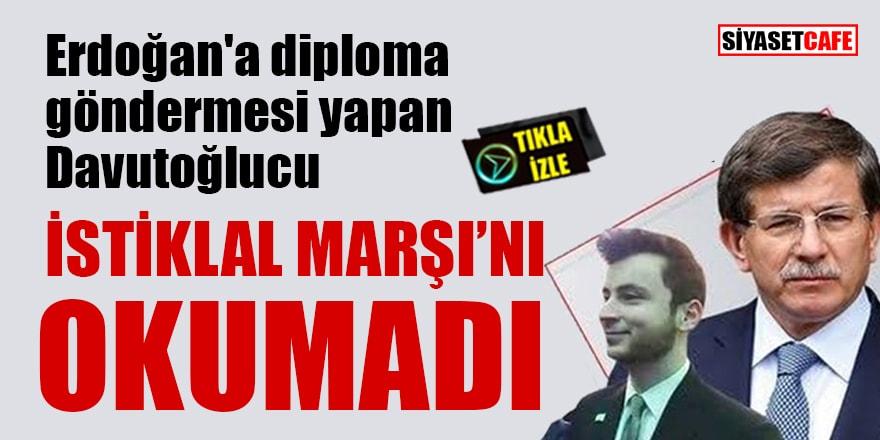 Erdoğan'a diploma göndermesi yapan Davutoğlucu İstiklal Marşı'nı okumadı