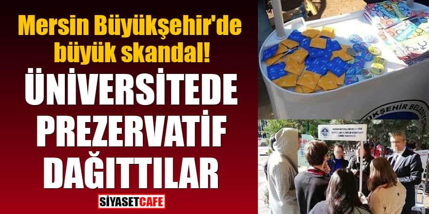Mersin Büyükşehir'de büyük skandal! Üniversitede prezervatif dağıttılar