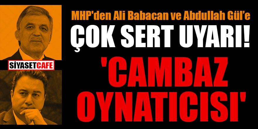 MHP'den Ali Babacan ve Abdullah Gül'e çok sert uyarı!  'Cambaz oynatıcısı'