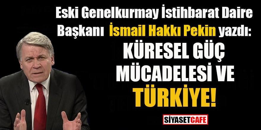 İsmail Hakkı Pekin: Küresel güç mücadelesi ve Türkiye