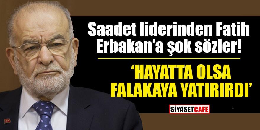 Saadet liderinden Fatih Erbakan'a şok sözler! 'Hayatta olsa falakaya yatırırdı'