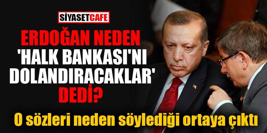 Bomba iddia: Erdoğan, neden 'Halk Bankası'nı dolandıracaklar' dedi?
