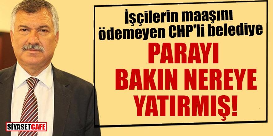 İşçilerin maaşını ödemeyen CHP'li belediye parayı bakın nereye yatırmış!
