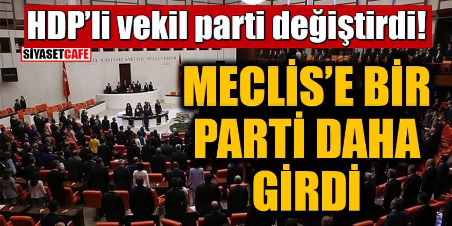 HDP'li vekil parti değiştirdi! Meclis'e bir parti daha girdi