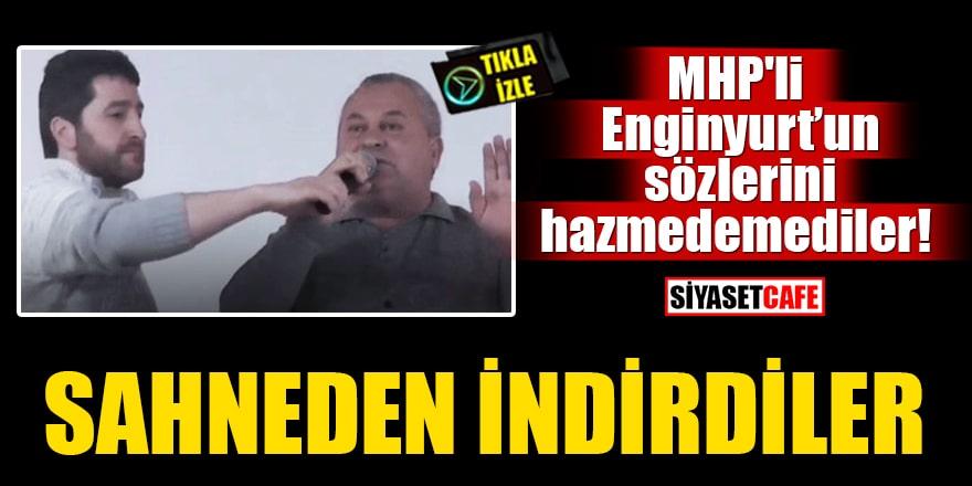 MHP'li Cemal Enginyurt'un sözlerini hazmedemediler! Sahneden indirdiler