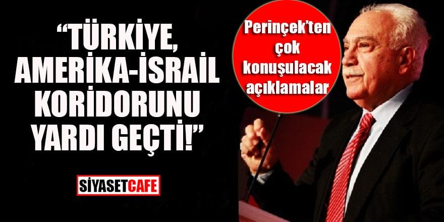 """Perinçek'ten çok konuşulacak açıklamalar: """"Türkiye, Amerika-İsrail koridorunu yardı geçti."""""""