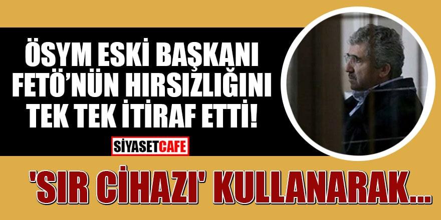 ÖSYM eski Başkanı Ali Demir FETÖ'nün hırsızlığını tek tek itiraf etti!