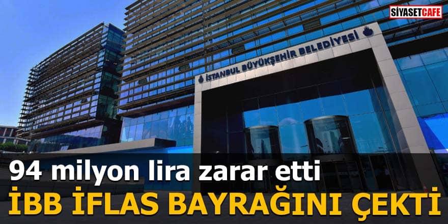 94 milyon lira zarar etti İBB iflas bayrağını çekti
