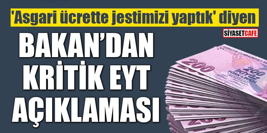 'Asgari ücrette jestimizi yaptık' diyen Bakan'dan kritik EYT açıklaması