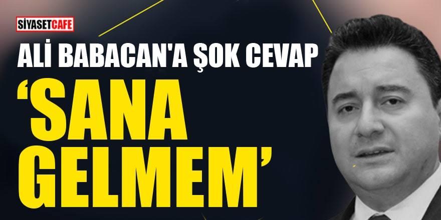 Ali Babacan'a şok cevap: Sana gelmem