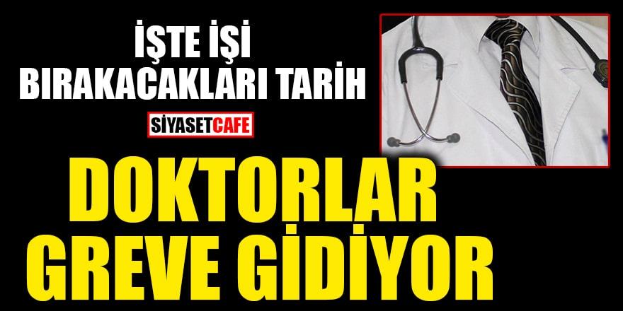 Doktorlar greve gidiyor! İşte işi bırakacakları tarih