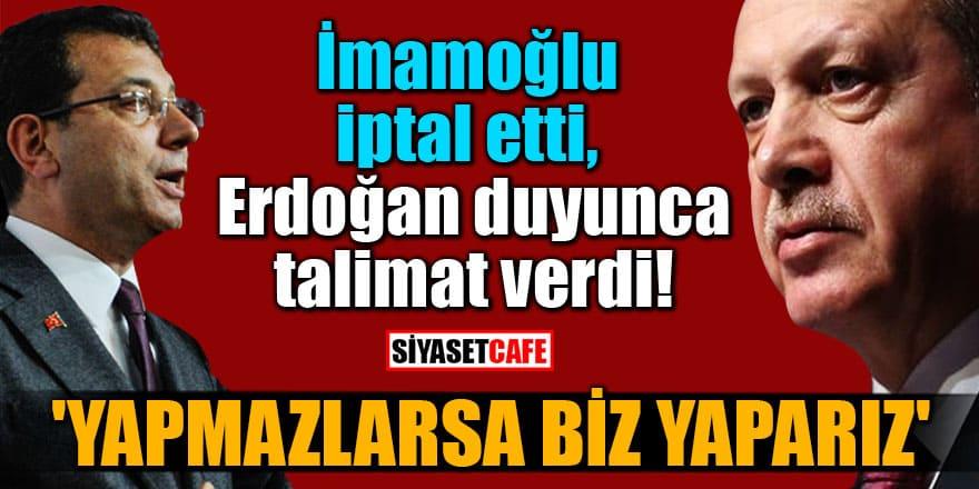 İmamoğlu iptal etti, Erdoğan duyunca talimat verdi: 'Yapmazlarsa biz yaparız'
