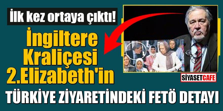 İlk kez ortaya çıktı! İngiltere Kraliçesi 2.Elizabeth'in Türkiye ziyaretindeki FETÖ detayı