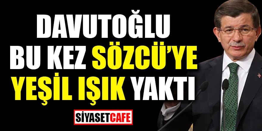 Ahmet Davutoğlu bu kez Sözcü'ye yeşil ışık yaktı