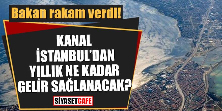 Bakan rakam verdi! Kanal İstanbul'dan yıllık ne kadar gelir sağlanacak?