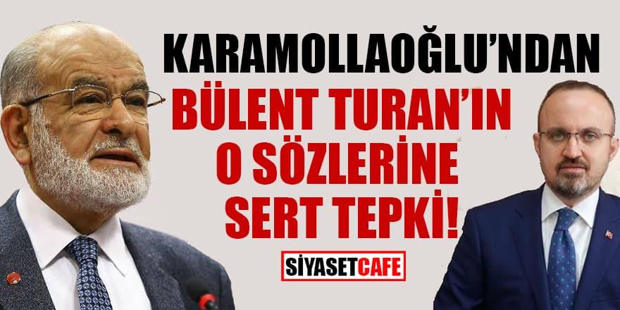 Karamollaoğlu'ndan Bülent Turan'ın o sözlerine sert tepki!