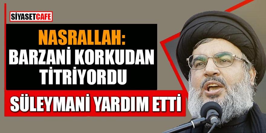 Nasrallah: Barzani korkudan titrerken Süleymani dışında kimse ona yardım etmedi