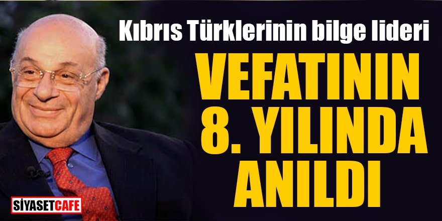 Kıbrıs Türklerinin bilge lideri vefatının 8. yılında anıldı
