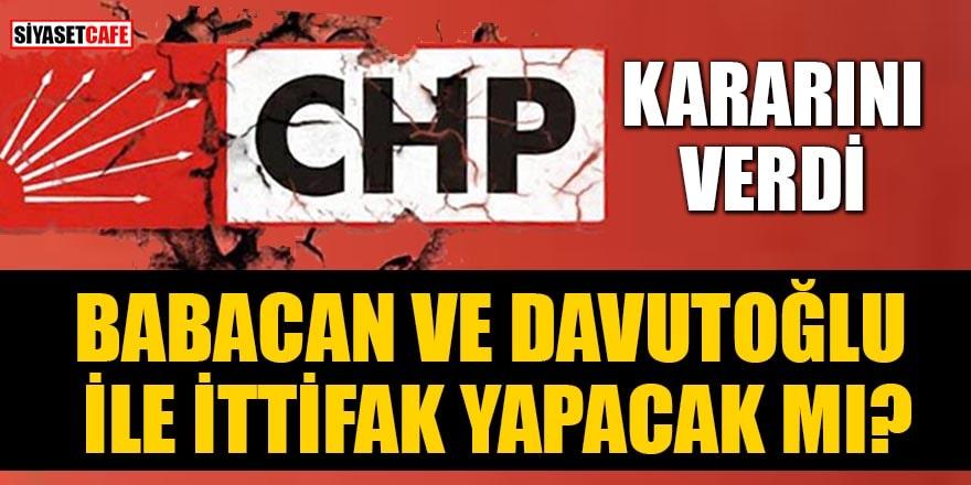 CHP kararını verdi! Babacan ve Davutoğlu ile ittifak yapacak mı?