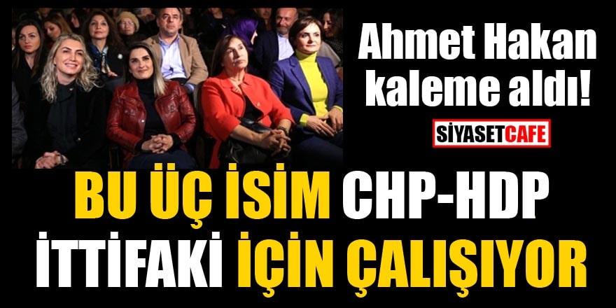 Ahmet Hakan: Bu üç isim CHP- HDP ittifakı için çalışıyor