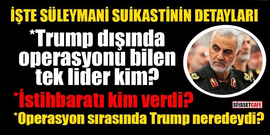 İşte Süleymani suikastinin detayları! Trump dışında operasyonu bilen tek lider kim?