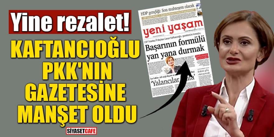 Yine rezalet! Kaftancıoğlu PKK'nın gazetesine manşet oldu