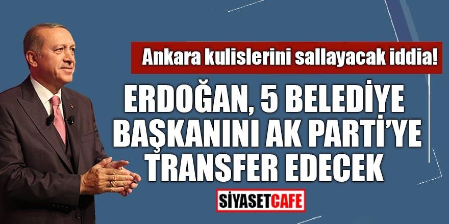 Bomba kulis! Erdoğan, 5 belediye başkanını AK Parti'ye transfer edecek