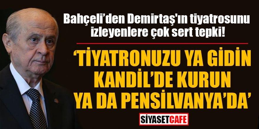 Bahçeli, Demirtaş'ın tiyatrosunu izleyenlere çok sert tepki gösterdi
