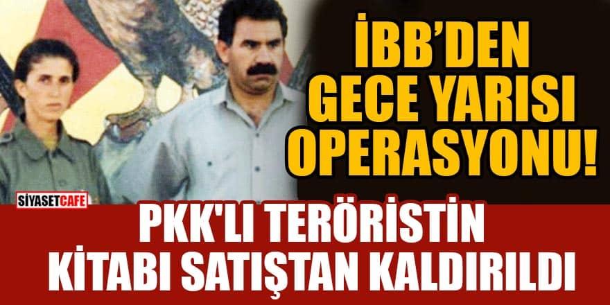 Rezalet ortaya çıkınca İBB PKK'lı teröristin kitabını gece yarısı satıştan kaldırdı!
