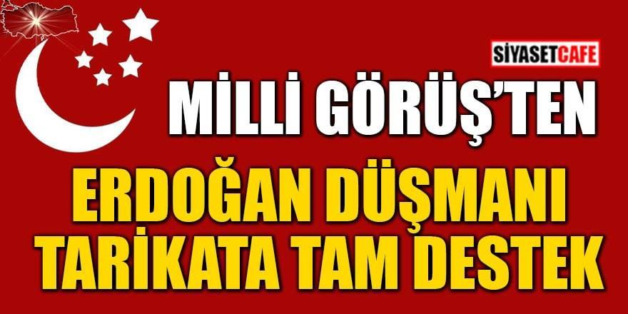 Milli Görüş'ten Erdoğan karşıtı tarikata tam destek
