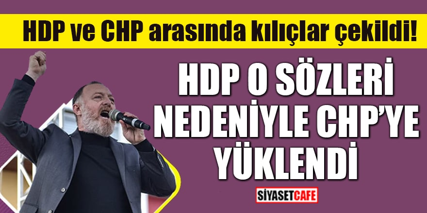 HDP ve CHP arasında kılıçlar çekildi! Temelli o sözlerin ardından CHP'ye yüklendi