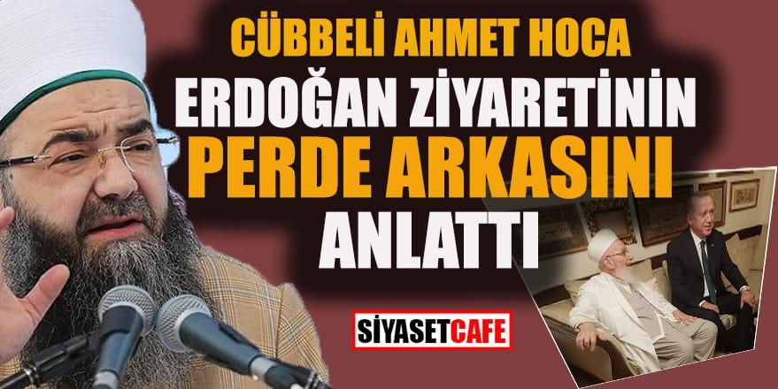Cübbeli Ahmet Hoca, Erdoğan ziyaretinin perde arkasını anlattı
