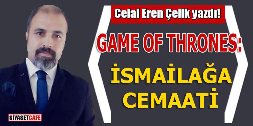 Celal Eren Çelik yazdı: Game of Thrones: İsmailağa Cemaati