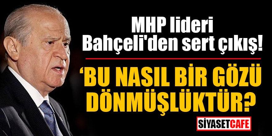 """MHP lideri Bahçeli'den sert çıkış """"Bu nasıl bir gözü dönmüşlüktür?"""""""
