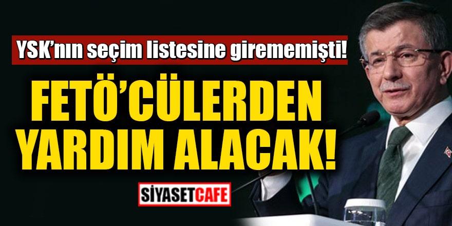 YSK'nın seçim listesine giremeyen Davutoğlu, FETÖ'cülerden yardım alacak