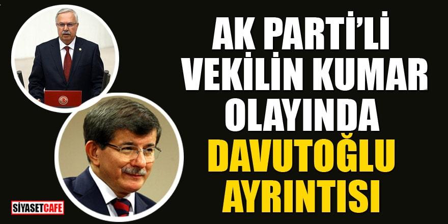 Ak Parti'li vekilin kumar olayında Davutoğlu ayrıntısı