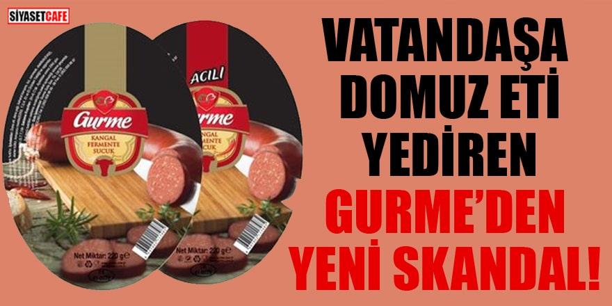 Vatandaşa domuz eti yediren Gurme Gıda'dan yeni skandal!