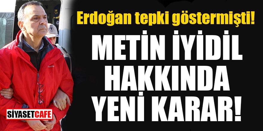 Erdoğan tepki göstermişti! Metin İyidil hakkında yeni karar