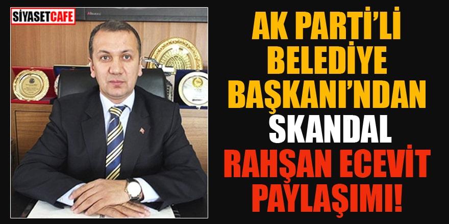 AK Parti'li Belediye Başkanı'ndan skandal Rahşan Ecevit paylaşımı