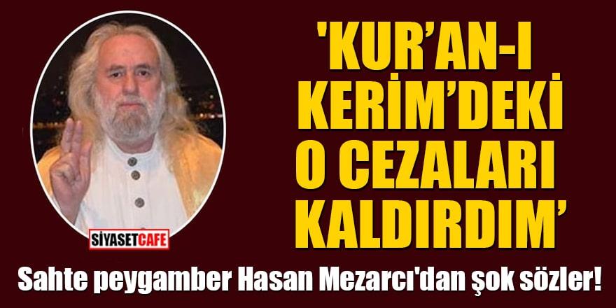 Sahte peygamber Hasan Mezarcı'dan şok sözler! 'Kur'an-ı Kerim'deki o cezaları kaldırdım'