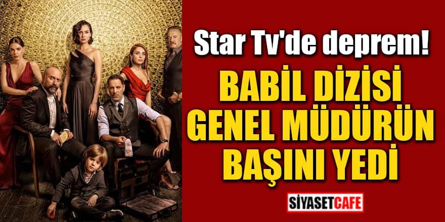Babil dizisi Star TV Genel Müdürü Çağatay Önal'ın başını yedi