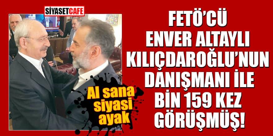 FETÖ'cü Enver Altaylı Kılıçdaroğlu'nun danışmanı ile bin 159 kez görüşmüş
