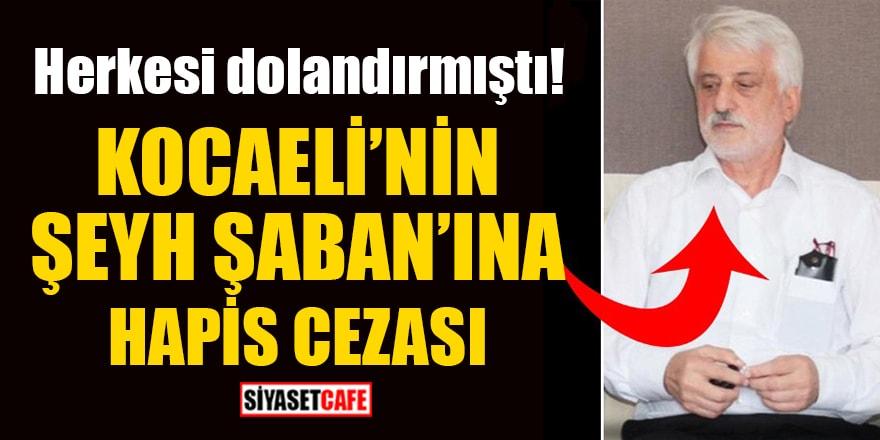 Herkesi dolandırmıştı! Kocaeli'nin Şeyh Şaban'ına hapis cezası