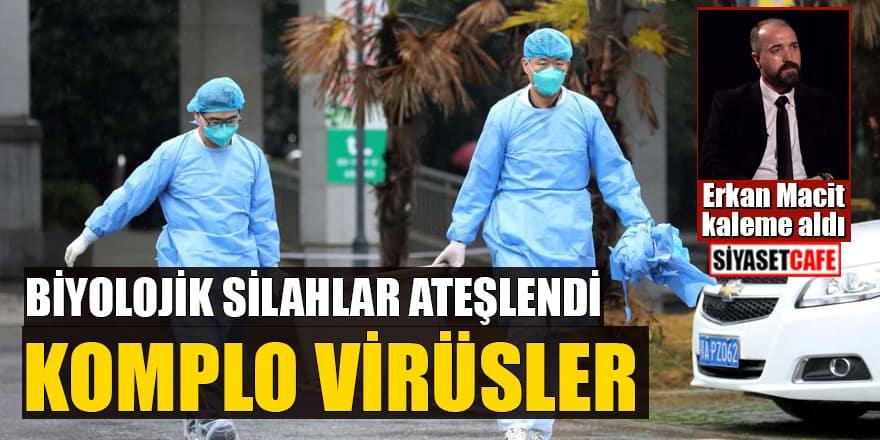 Erkan Macit yazdı: Biyolojik silahlar ateşlendi! Komplo Virüsler