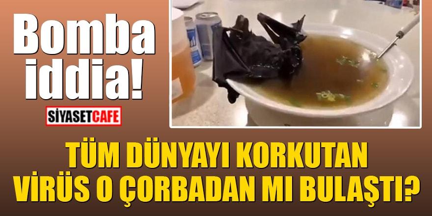 Bomba iddia! Tüm dünyayı korkutan corona virüsü o çorbadan bulaştı